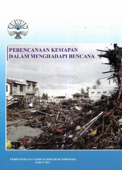 Koleksi Ebook Preservasi Perpusnas RI judul Perencanaan Kesiapan Menghadapi Bencana